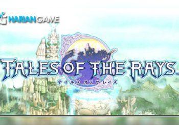 Inilah Seri Terakhir Dari Tales Series, Tales of The Rays Dihadirkan Oleh Bandai Namco
